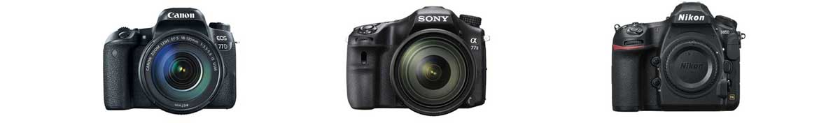DSLR cameras from Sony, Canon and Nikon